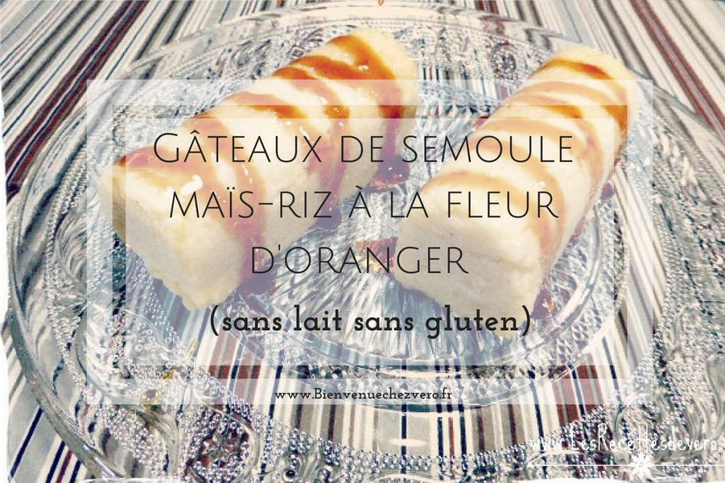 Bienvenue chez vero - Gateaux de semoule maïs-riz à la fleur d'oranger - Sans lait sans gluten