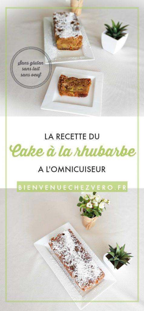 Bienvenue chez Vero - La recette du Cake sans gluten sans oeuf sans lait à la rhubarbe - Omnicuiseur