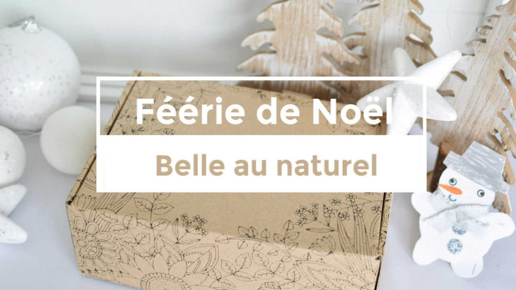 Place à la Féérie de Noel avec la box Belle au Naturel - Bienvenue chez Vero - Pin It